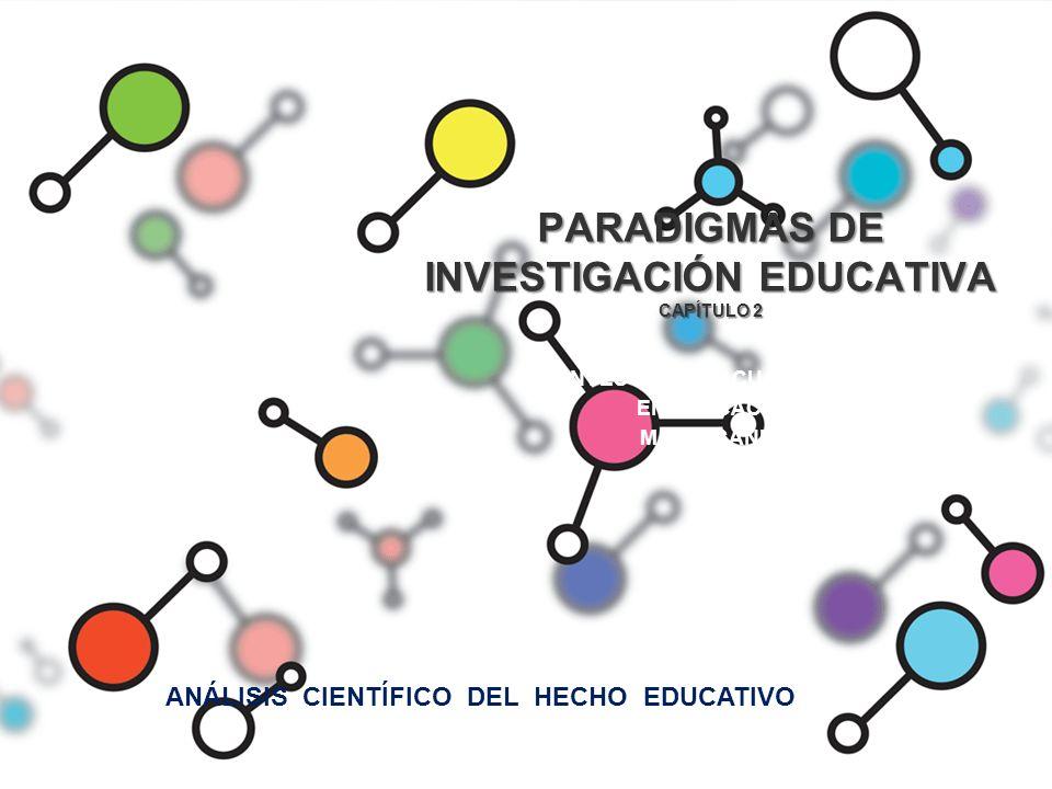 PARADIGMAS DE INVESTIGACIÓN EDUCATIVA CAPÍTULO 2