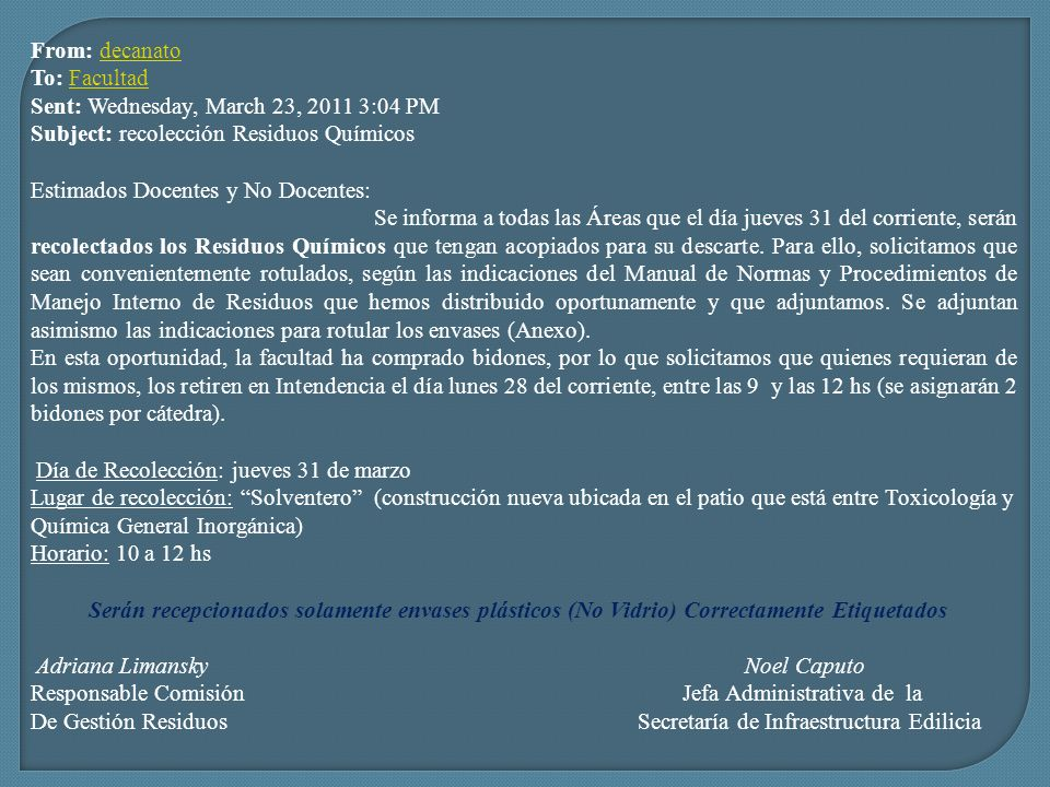 From: decanatoTo: Facultad. Sent: Wednesday, March 23, 2011 3:04 PM. Subject: recolección Residuos Químicos.