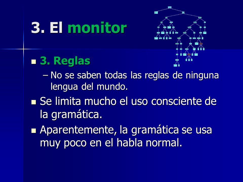 3. El monitor 3. Reglas. No se saben todas las reglas de ninguna lengua del mundo. Se limita mucho el uso consciente de la gramática.