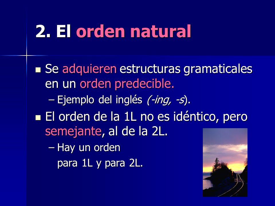2. El orden natural Se adquieren estructuras gramaticales en un orden predecible. Ejemplo del inglés (-ing, -s).