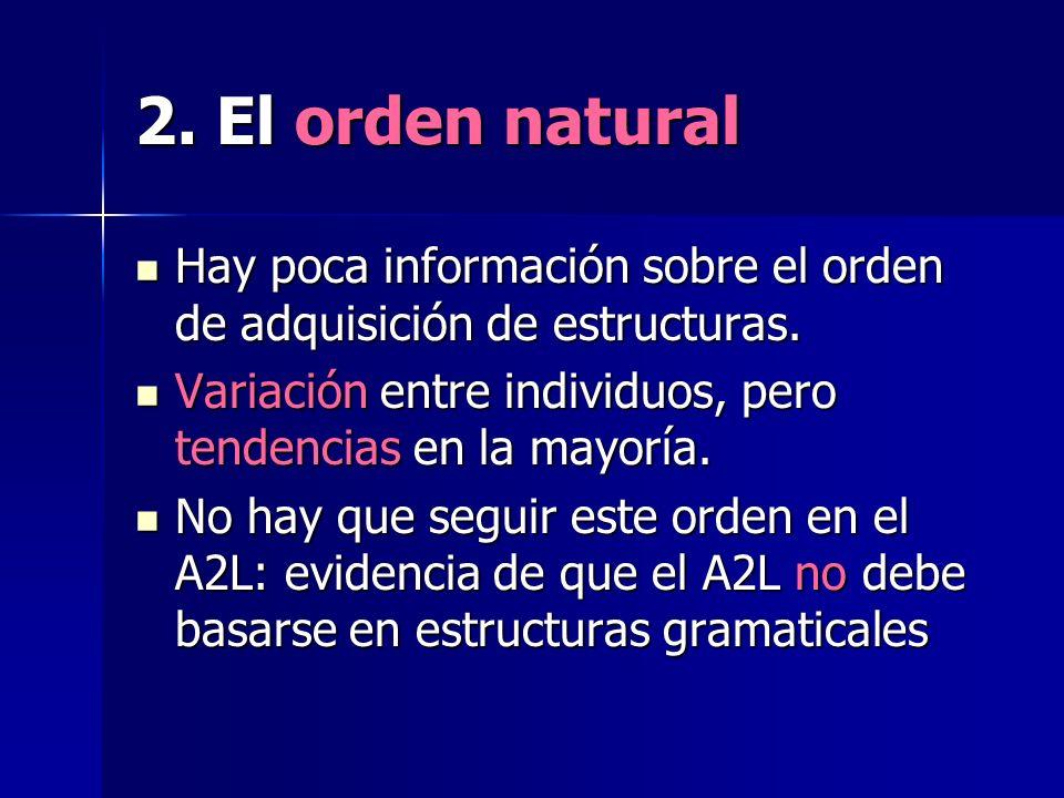 2. El orden natural Hay poca información sobre el orden de adquisición de estructuras. Variación entre individuos, pero tendencias en la mayoría.