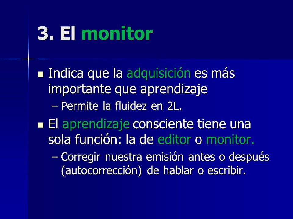 3. El monitor Indica que la adquisición es más importante que aprendizaje. Permite la fluidez en 2L.