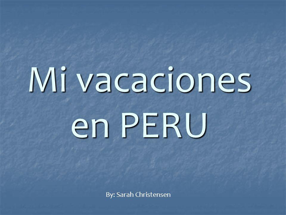 Mi vacaciones en PERU By: Sarah Christensen