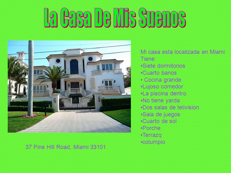 La Casa De Mis Suenos Mi casa esta localizada en Miami Tiene: