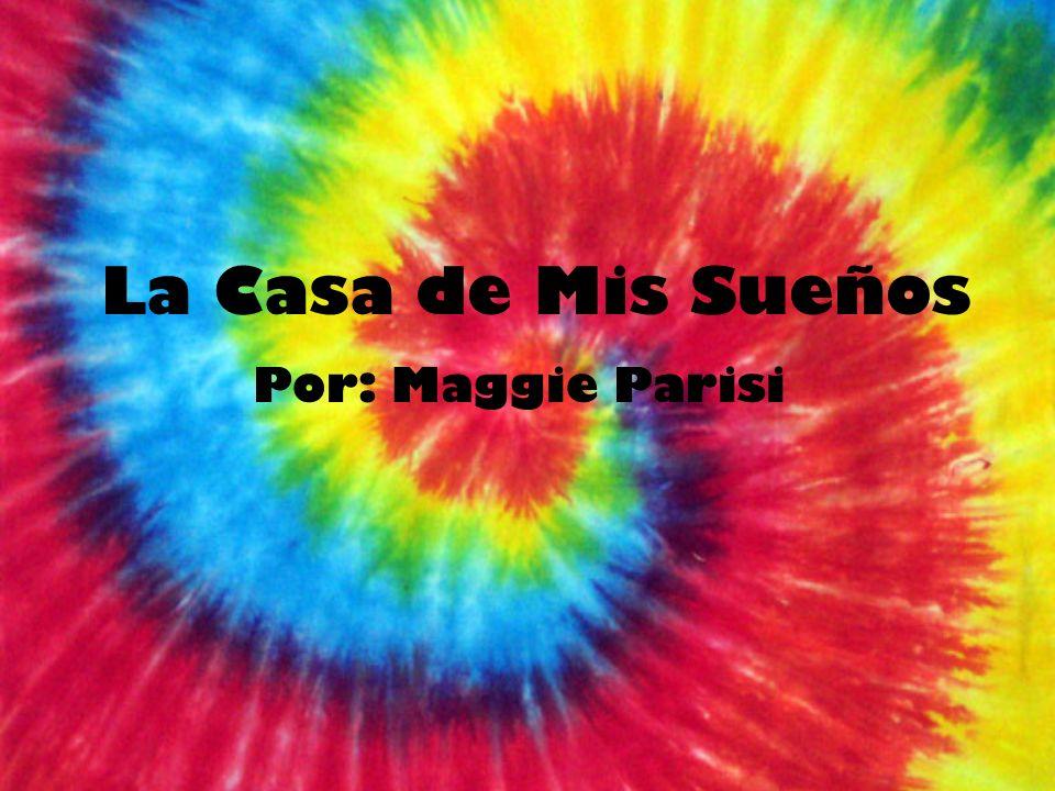 La Casa de Mis Sueños Por: Maggie Parisi