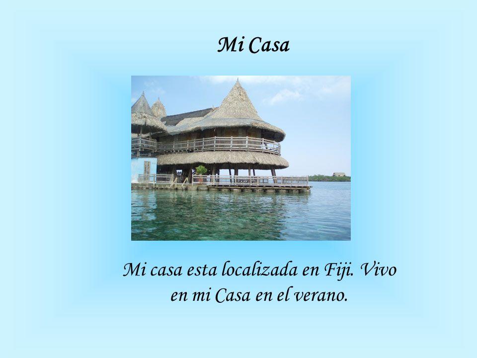 Mi casa esta localizada en Fiji. Vivo en mi Casa en el verano.