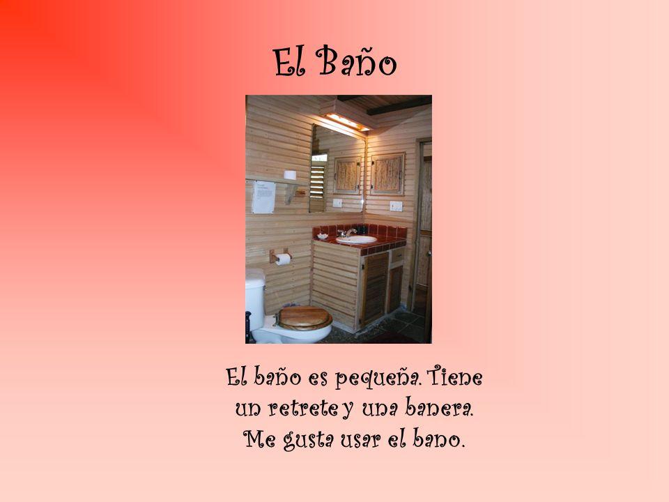 El Baño El baño es pequeña. Tiene un retrete y una banera. Me gusta usar el bano.