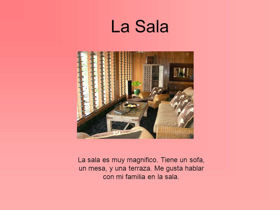 La SalaLa sala es muy magnifico.Tiene un sofa, un mesa, y una terraza.