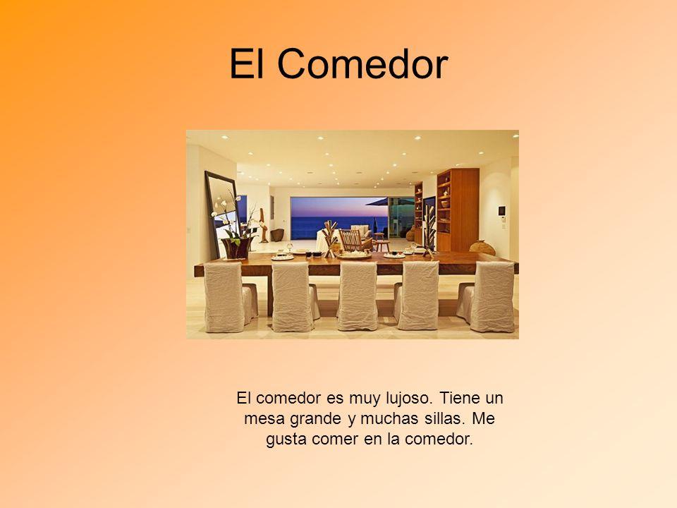 El ComedorEl comedor es muy lujoso.Tiene un mesa grande y muchas sillas.