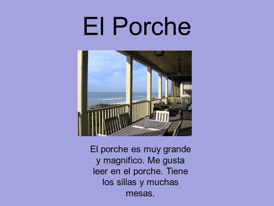 El Porche El porche es muy grande y magnifico. Me gusta leer en el porche.