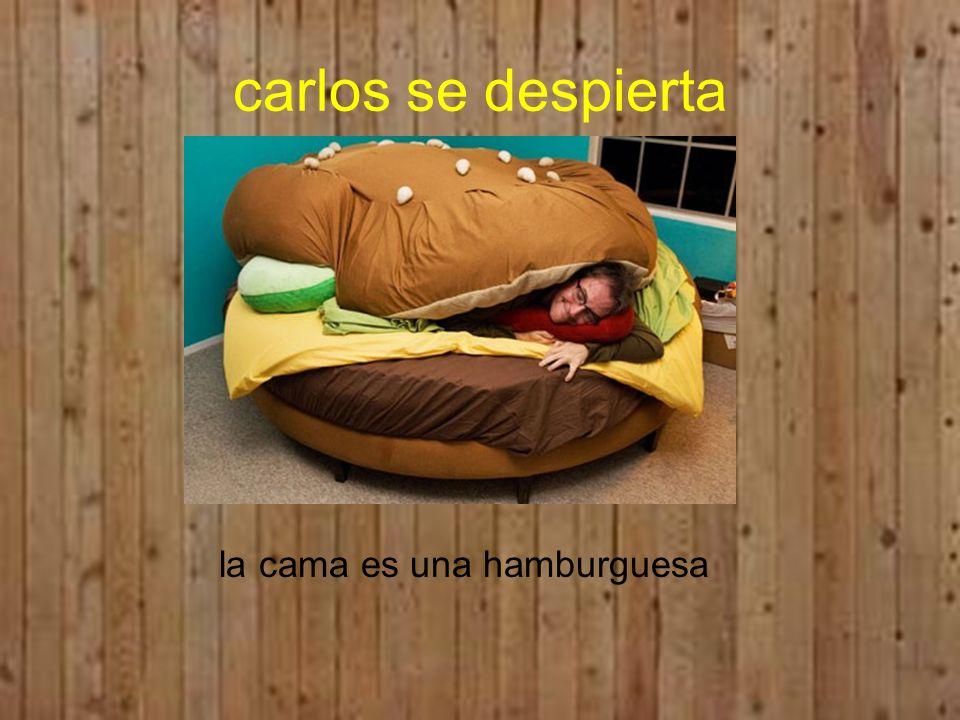 carlos se despierta la cama es una hamburguesa