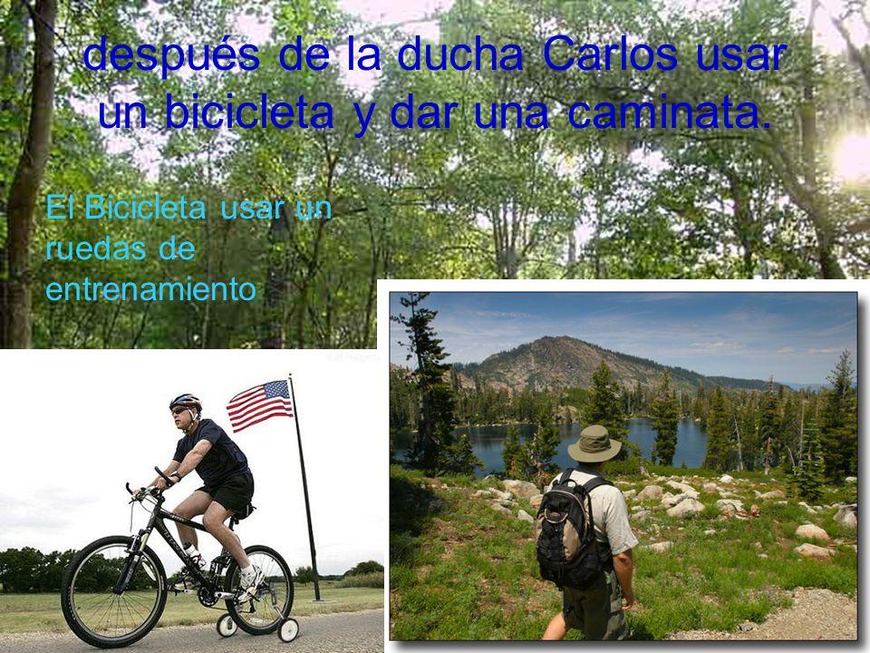 después de la ducha Carlos usar un bicicleta y dar una caminata.