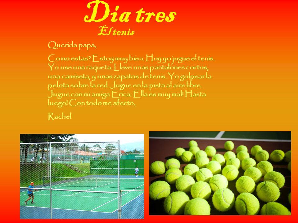 Dia tres El tenis Querida papa,