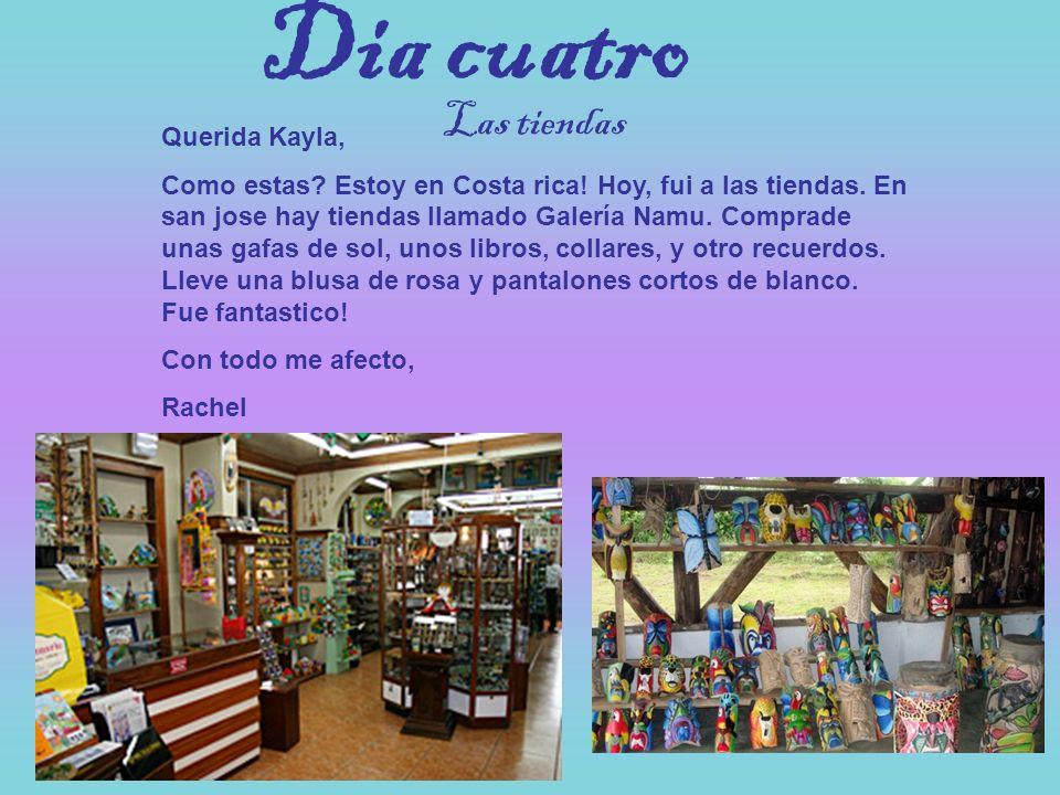 Dia cuatro Las tiendas Querida Kayla,