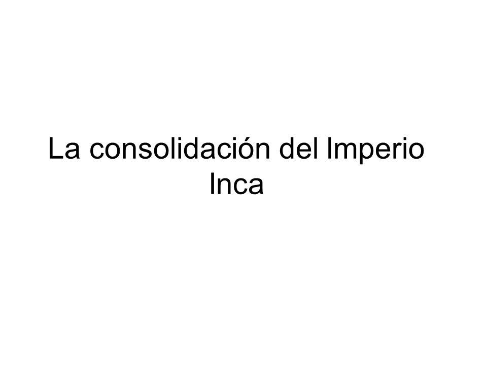 La consolidación del Imperio Inca