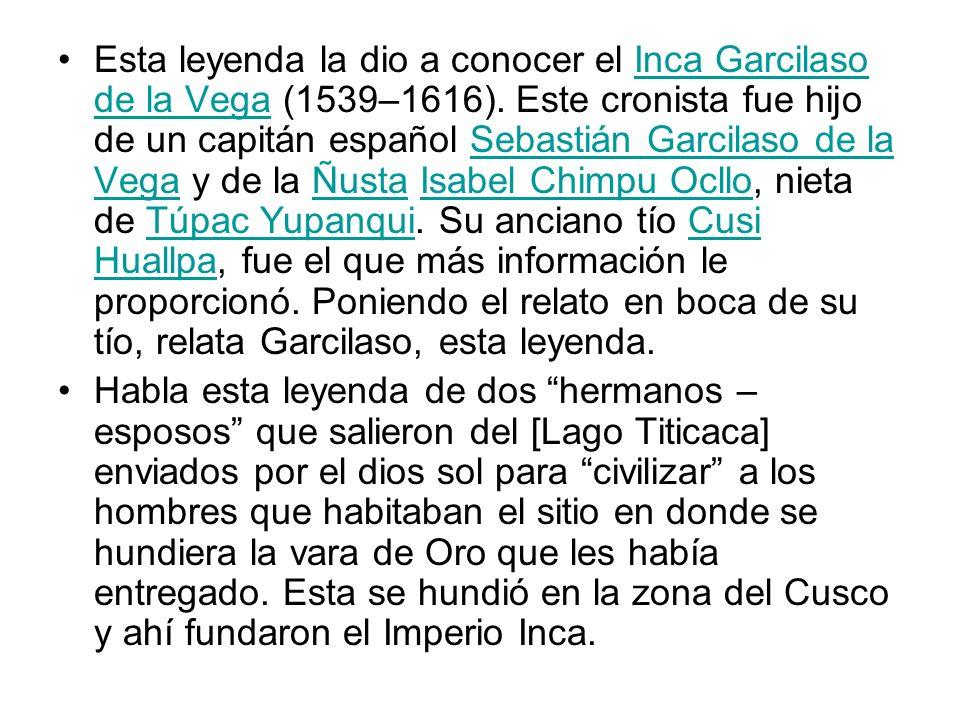 Esta leyenda la dio a conocer el Inca Garcilaso de la Vega (1539–1616)