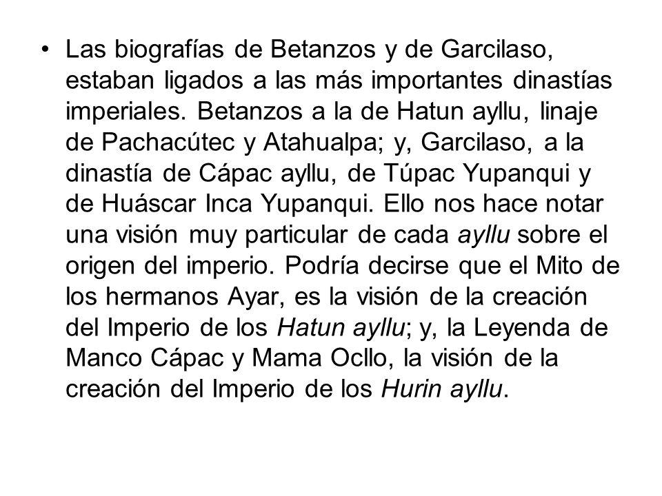 Las biografías de Betanzos y de Garcilaso, estaban ligados a las más importantes dinastías imperiales.