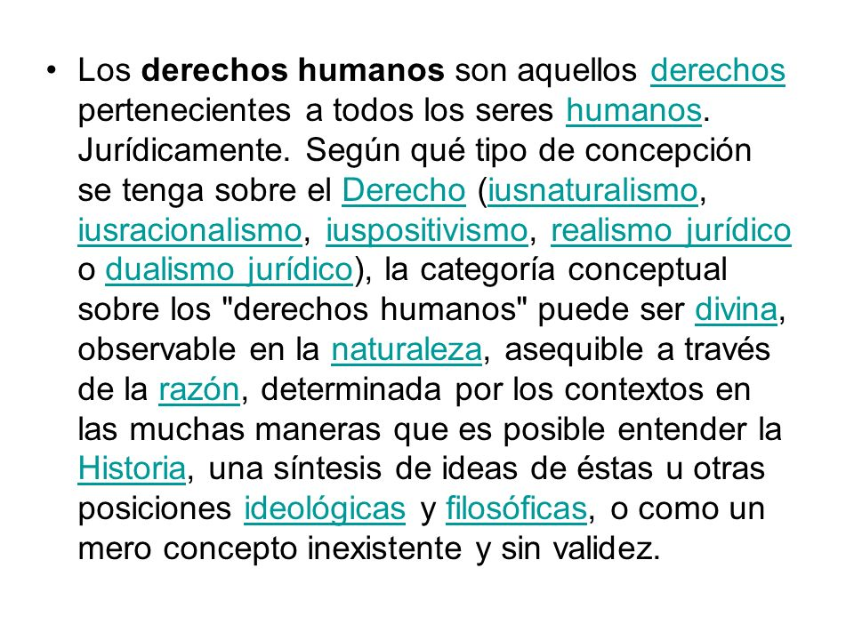 Los derechos humanos son aquellos derechos pertenecientes a todos los seres humanos.