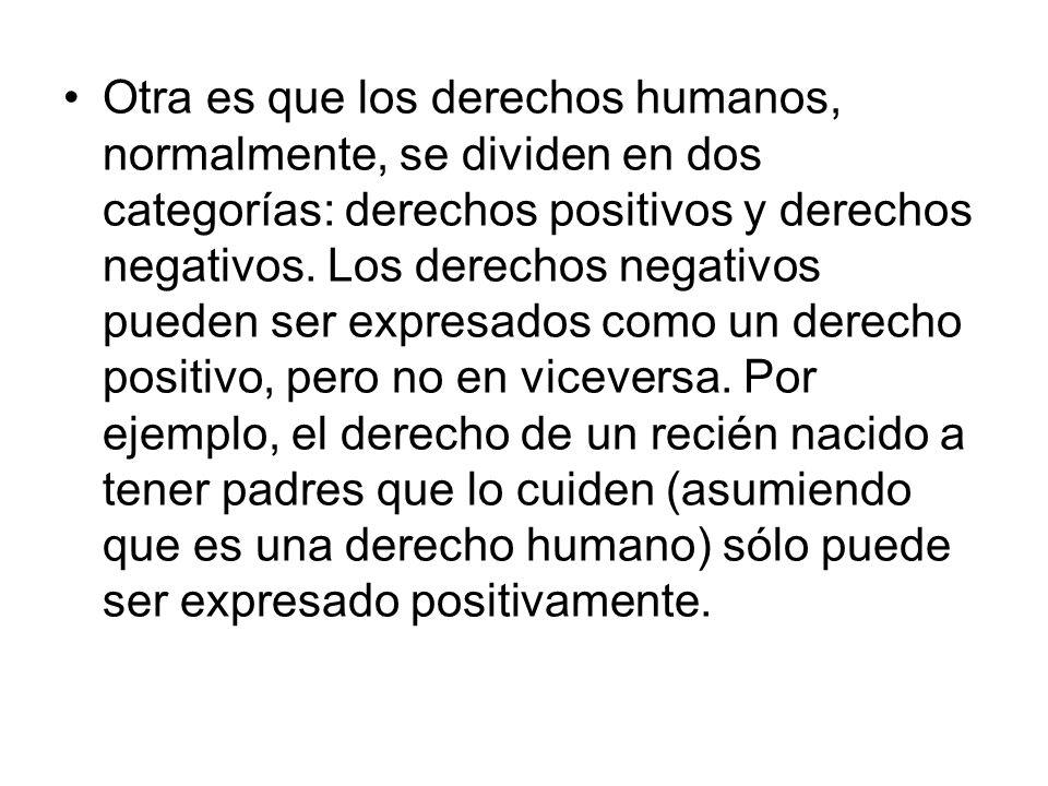 Otra es que los derechos humanos, normalmente, se dividen en dos categorías: derechos positivos y derechos negativos.
