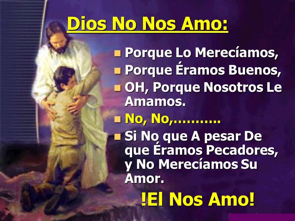 Dios No Nos Amo: !El Nos Amo!