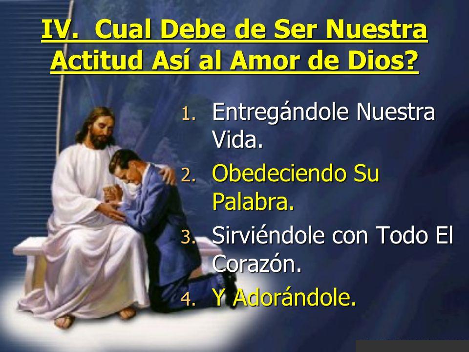 IV. Cual Debe de Ser Nuestra Actitud Así al Amor de Dios