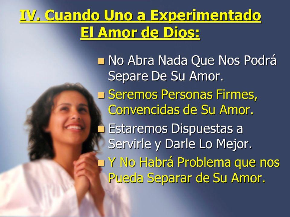 IV. Cuando Uno a Experimentado El Amor de Dios: