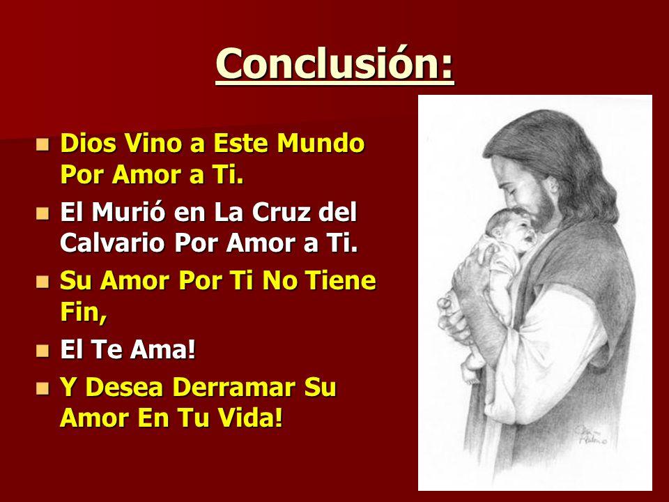 Conclusión: Dios Vino a Este Mundo Por Amor a Ti.