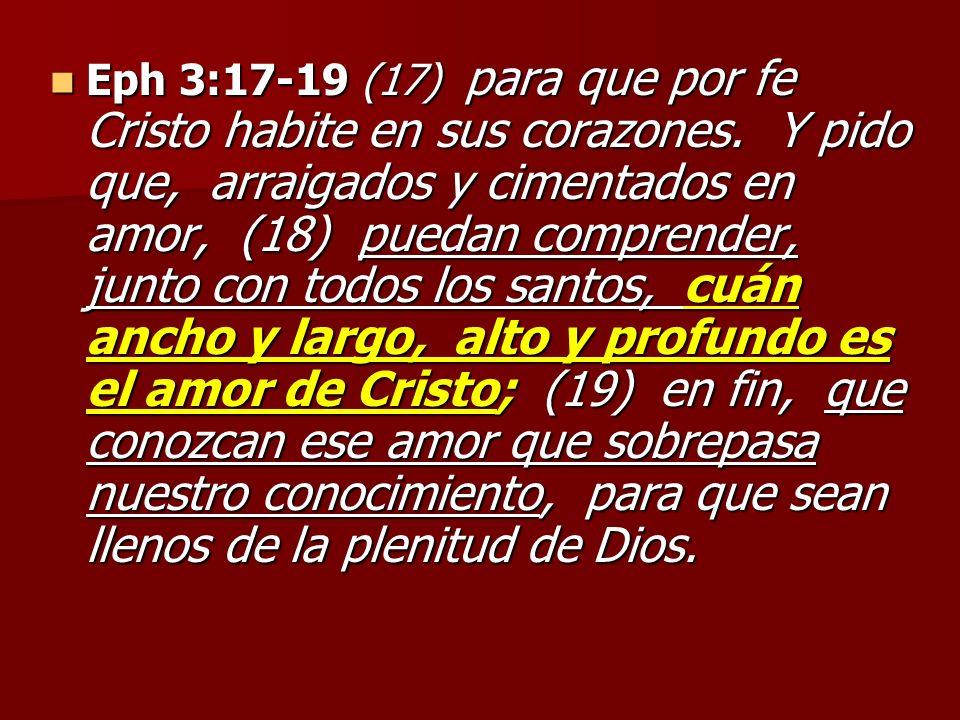 Eph 3:17-19 (17) para que por fe Cristo habite en sus corazones