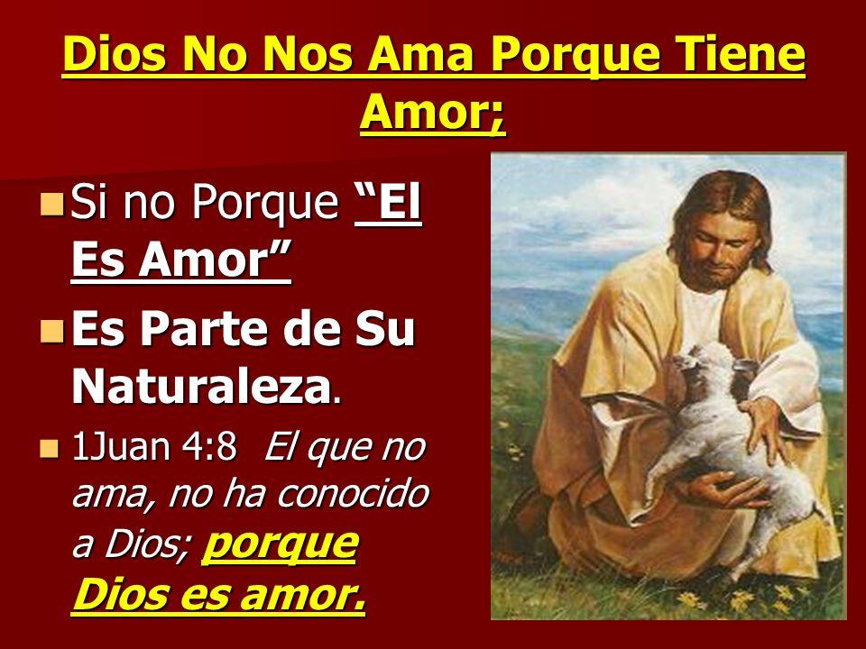Dios No Nos Ama Porque Tiene Amor;