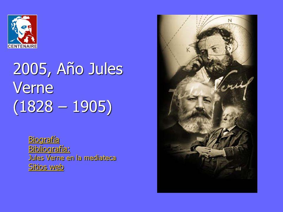 2005, Año Jules Verne (1828 – 1905) Biografía Bibliografía: Sitios web