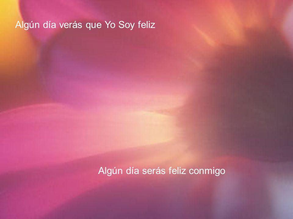 Algún día verás que Yo Soy feliz