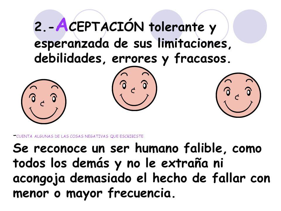 2.-ACEPTACIÓN tolerante y esperanzada de sus limitaciones, debilidades, errores y fracasos.