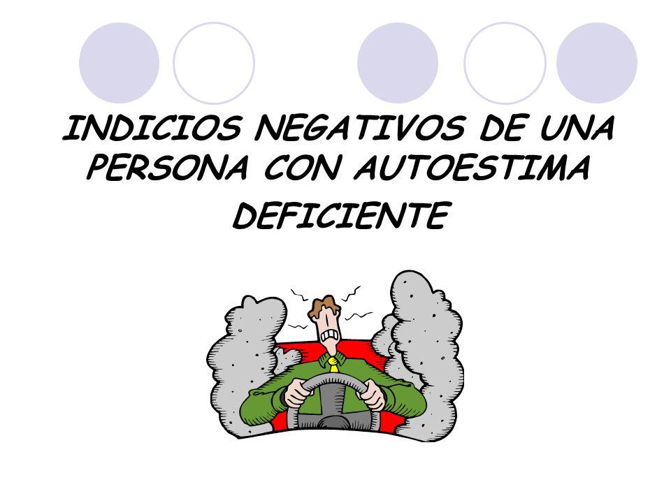 INDICIOS NEGATIVOS DE UNA PERSONA CON AUTOESTIMA DEFICIENTE