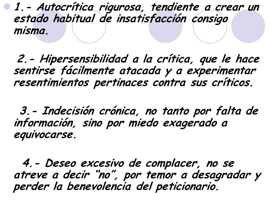 1.- Autocrítica rigurosa, tendiente a crear un estado habitual de insatisfacción consigo misma.