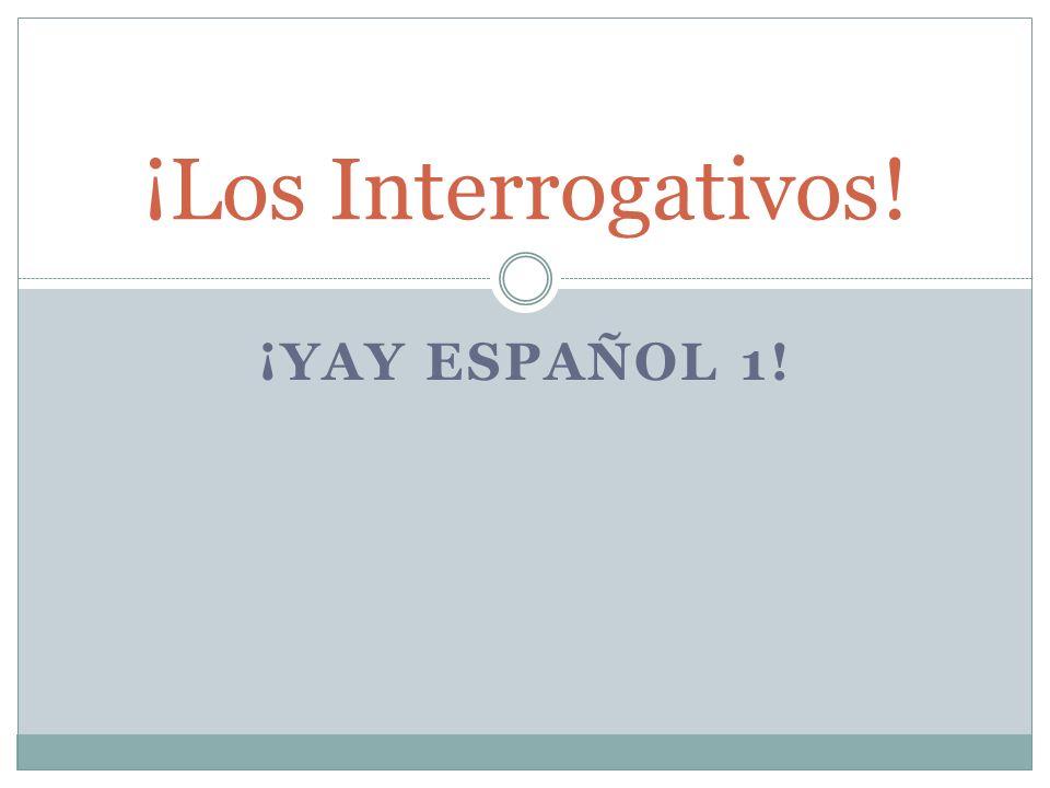 ¡Los Interrogativos! ¡YAY ESPAÑOL 1!