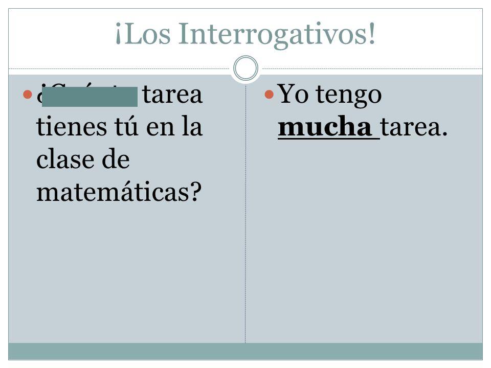¡Los Interrogativos! ¿Cuánta tarea tienes tú en la clase de matemáticas Yo tengo mucha tarea.