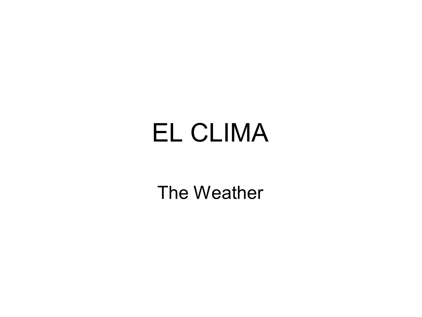 EL CLIMA The Weather