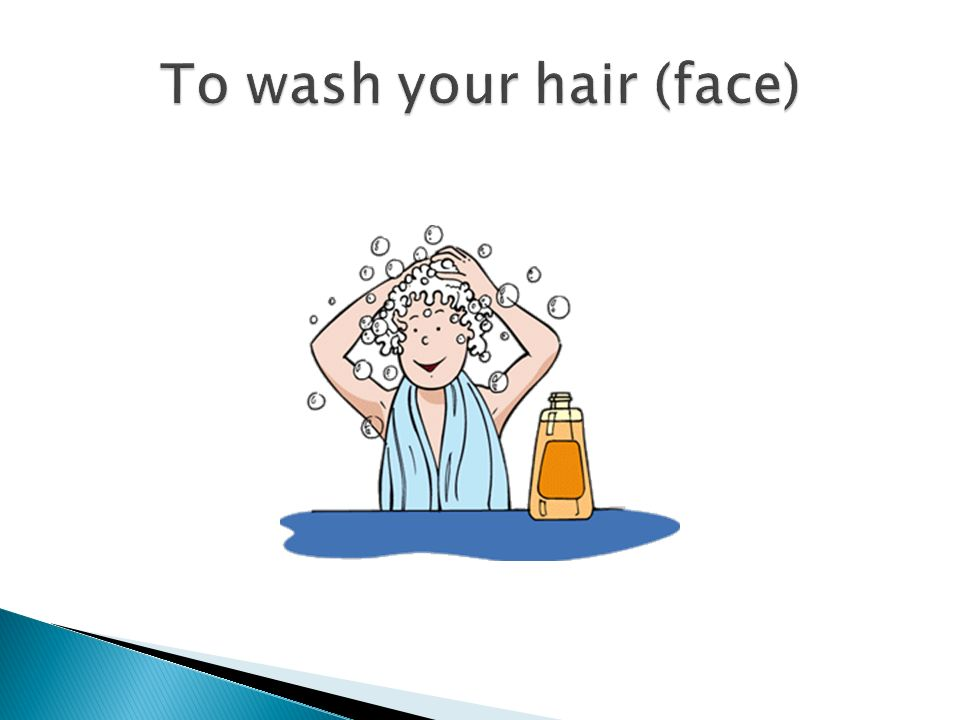 To wash your hair (face)