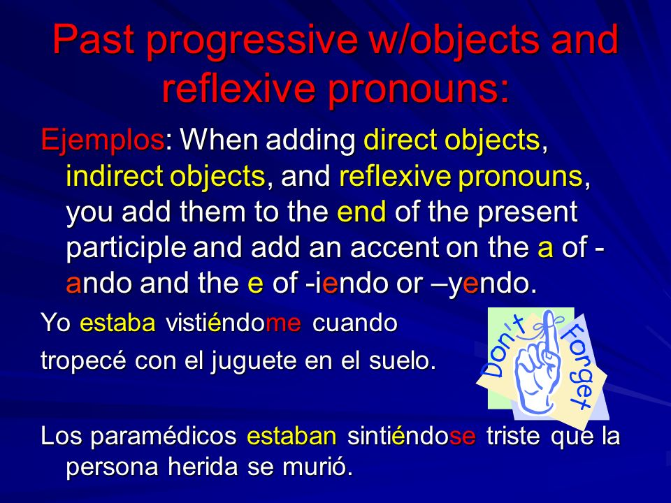 Past progressive w/objects and reflexive pronouns: