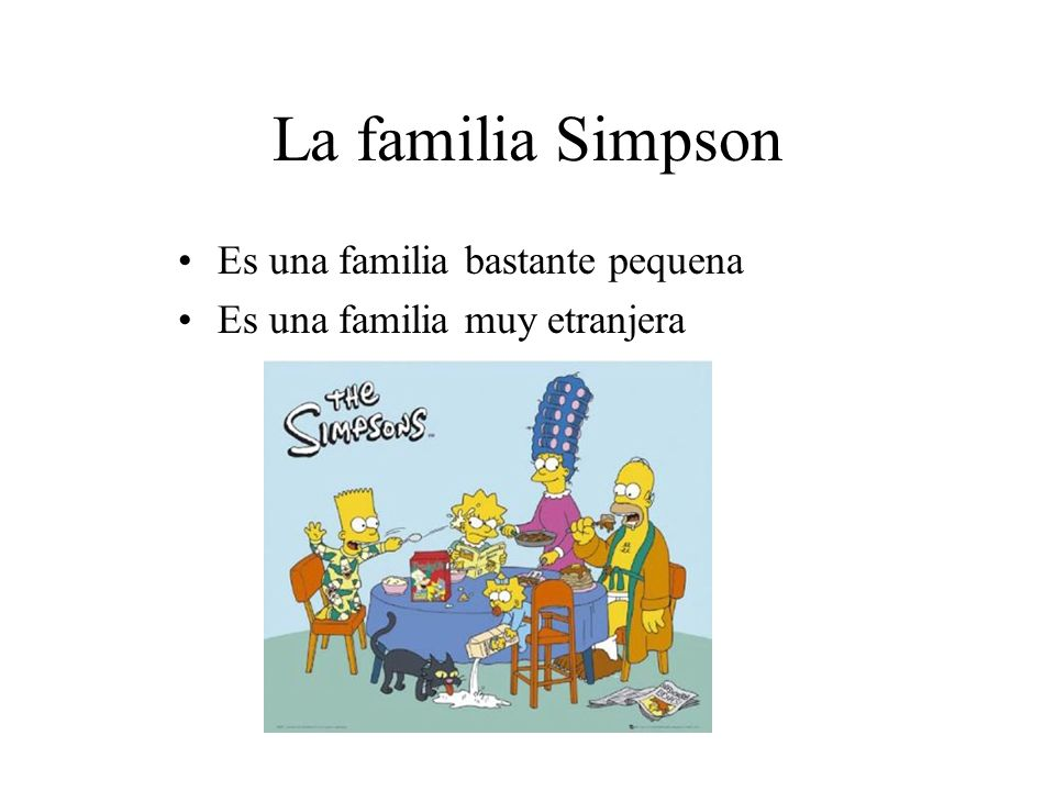La familia Simpson Es una familia bastante pequena