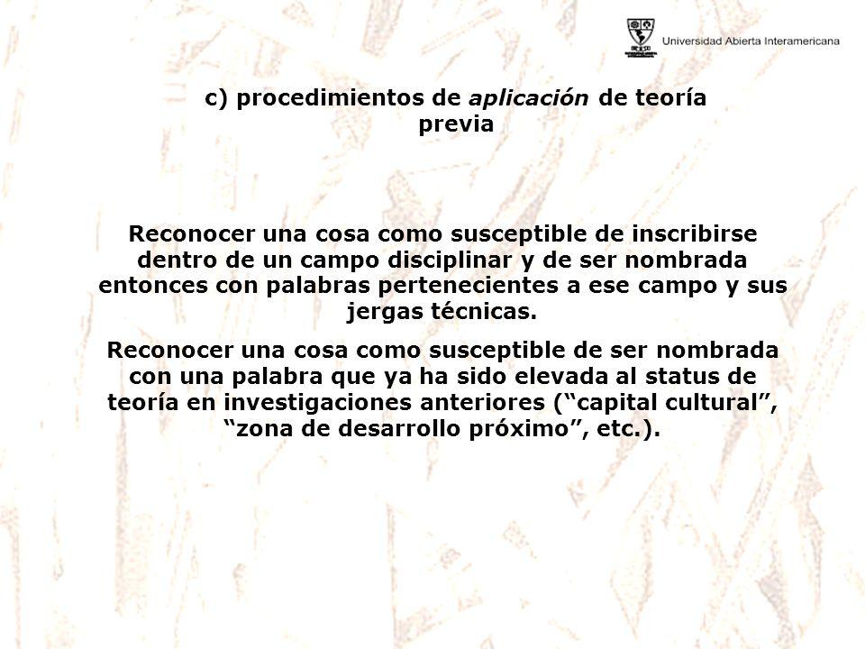 c) procedimientos de aplicación de teoría previa