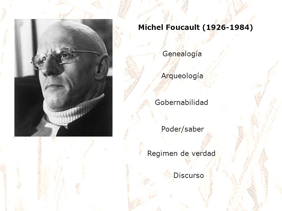 Michel Foucault (1926-1984)Genealogía. Arqueología. Gobernabilidad. Poder/saber. Regimen de verdad.