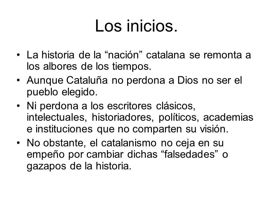 Los inicios.La historia de la nación catalana se remonta a los albores de los tiempos. Aunque Cataluña no perdona a Dios no ser el pueblo elegido.
