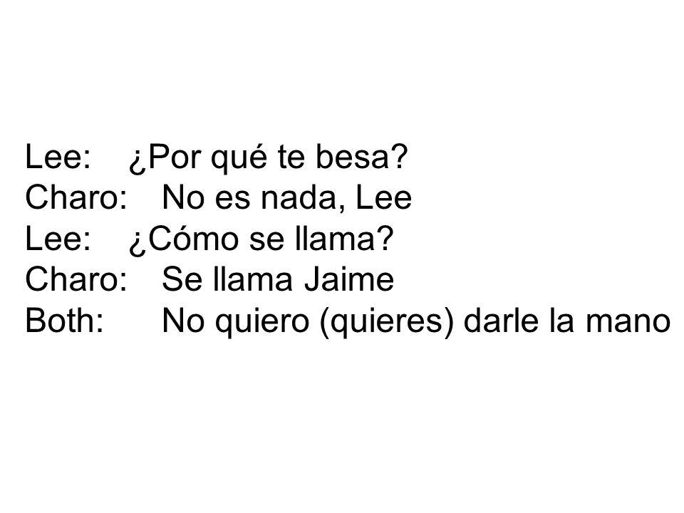 Lee: ¿Por qué te besa. Charo: No es nada, Lee. Lee: ¿Cómo se llama.