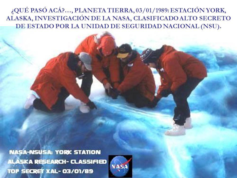 ¿QUÉ PASÓ ACÁ …, PLANETA TIERRA, 03/01/1989: ESTACIÓN YORK, ALASKA, INVESTIGACIÓN DE LA NASA, CLASIFICADO ALTO SECRETO DE ESTADO POR LA UNIDAD DE SEGURIDAD NACIONAL (NSU).
