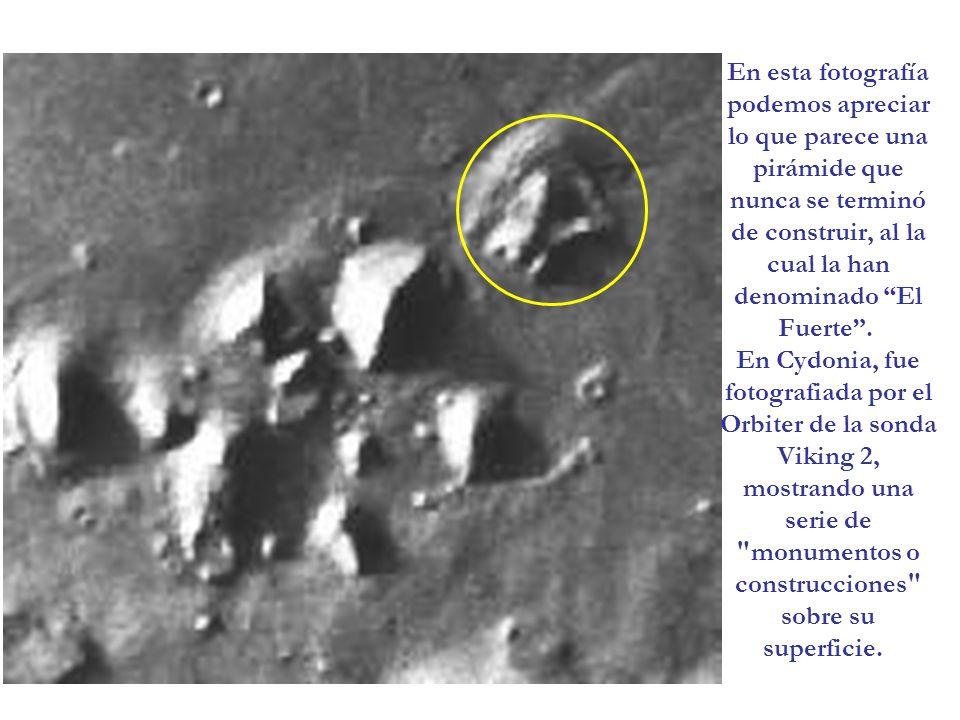 En esta fotografía podemos apreciar lo que parece una pirámide que nunca se terminó de construir, al la cual la han denominado El Fuerte . En Cydonia, fue fotografiada por el Orbiter de la sonda Viking 2, mostrando una serie de monumentos o construcciones sobre su superficie.
