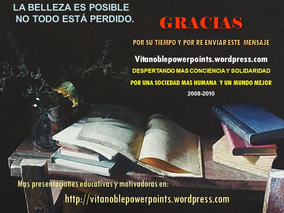 GRACIAS http://vitanoblepowerpoints.wordpress.com