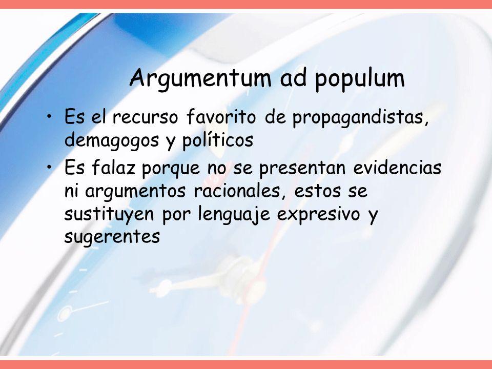 Argumentum ad populum Es el recurso favorito de propagandistas, demagogos y políticos.