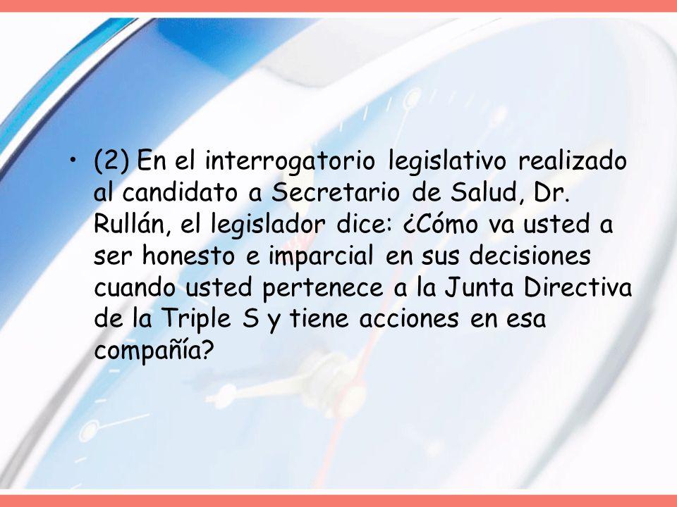 (2) En el interrogatorio legislativo realizado al candidato a Secretario de Salud, Dr.