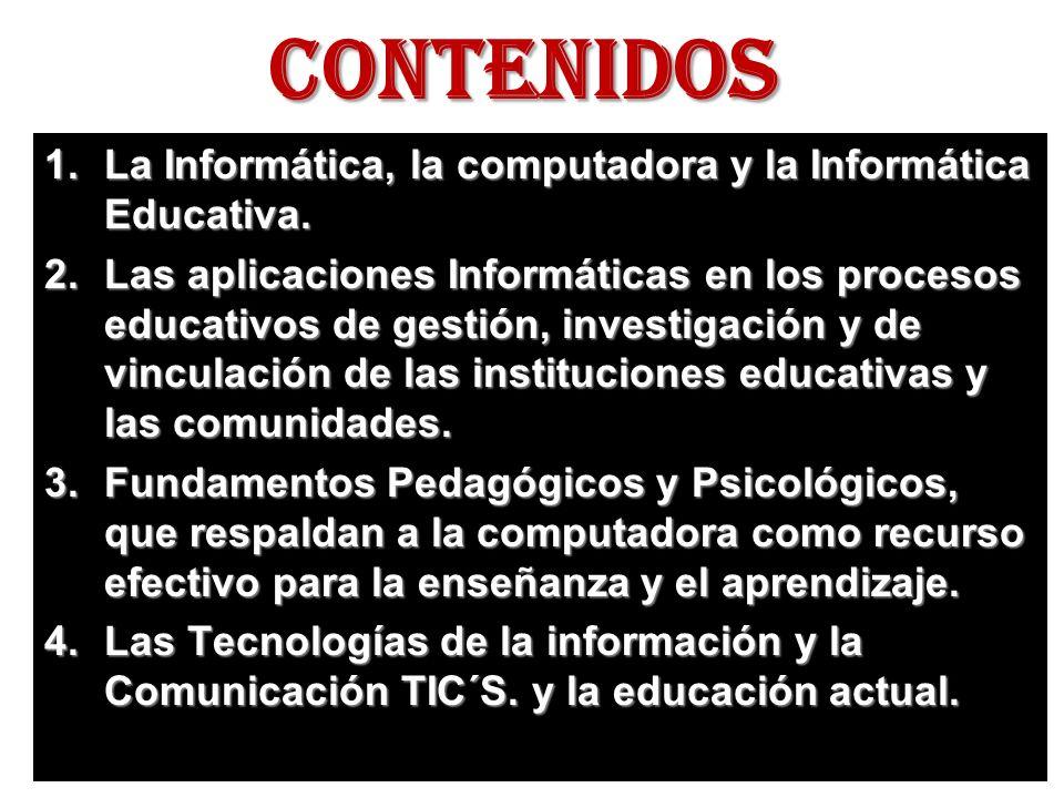 CONTENIDOS La Informática, la computadora y la Informática Educativa.